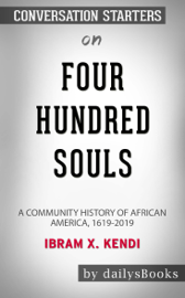 Four Hundred Souls: A Community History of African America, 1619-2019 by Ibram X. Kendi: Conversation Starters