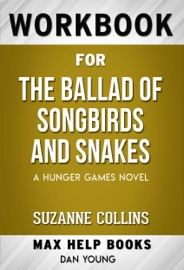 The Ballad Of Songbirds And Snakes A Hunger Games Novel By Suzanne Collins Maxhelp Workbooks