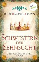 Brigitte Riebe, Rena Monte & Susanne Bonn - Schwestern der Sehnsucht: Drei Romane in einem eBook artwork