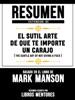 Resumen Extendido De El Sutil Arte De Que Te Importe Un Carajo (The Subtle Art Of Not Giving A F**k) – Basado En El Libro De Mark Manson