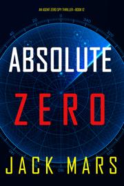 Absolute Zero (An Agent Zero Spy Thriller—Book #12)