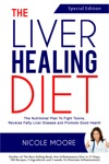 The Liver Healing Diet- The Nutritional Plan To Fight Toxins Reverse Fatty Liver Disease And Promote Good Health