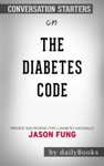 The Diabetes Code Prevent And Reverse Type 2 Diabetes Naturally By Jason Fung Conversation Starters
