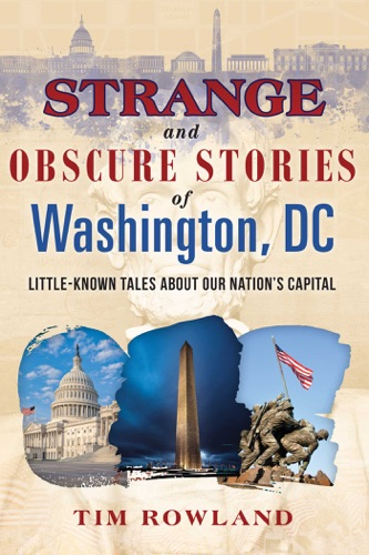 Rowland, Tim - Strange and Obscure Stories of Washington, DC