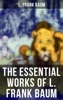 The Essential Works Of L. Frank Baum