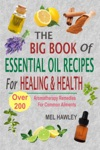 The Big Book Of Essential Oil Recipes For Healing  Health Over 200 Aromatherapy Remedies For Common Ailments