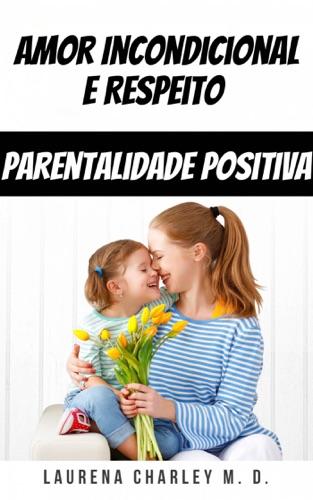 Amor Incondicional e Respeito - Parentalidade Positiva