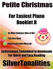 Download and Read Online Petite Christmas Booklet D - For Beginner and Novice Pianists As With Gladness Men of Old the First Noel Gloucestershire Wassail Letter Names Embedded In Noteheads for Quick and Easy Reading