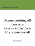 Accommodating All Learners: Everyone Can Code Curriculum for All