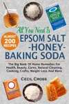 All You Need Is Epsom Salt Honey And Baking Soda The Big Book Of Home Remedies For Health Beauty Cures Natural Cleaning Cooking Crafts Weight Loss And More