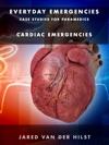 Everyday Emergencies Case Studies For Paramedics - Cardiovascular Emergencies 2018