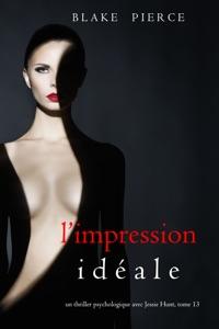 L'Impression Idéale (Un thriller psychologique avec Jessie Hunt, tome 13) Book Cover