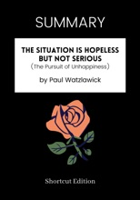 SUMMARY - The Situation Is Hopeless But Not Serious (The Pursuit Of Unhappiness) By Paul Watzlawick
