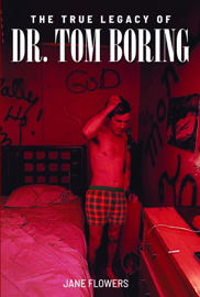 The True Legacy of Dr. Tom Boring, An Unsolved Murder Mystery Biography