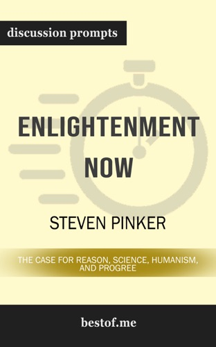 Steven Pinker - Enlightenment Now: The Case for Reason, Science, Humanism, and Progress by Steven Pinker (Discussion Prompts)