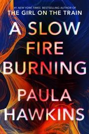 A Slow Fire Burning - Paula Hawkins by  Paula Hawkins PDF Download