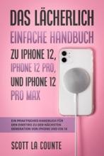 Das Lächerlich Einfache Handbuch Zu IPhone 12, IPhone 12 Pro, Und IPhone 12 Pro Max: Ein Praktisches Handbuch Für Den Einstieg Zu Der Nächsten Generation Von IPhone Und IOS 14