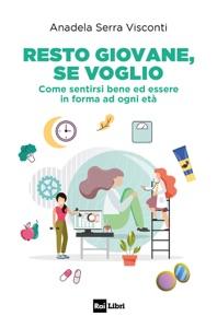 RESTO GIOVANE, SE VOGLIO di Anadela Serra Visconti Copertina del libro