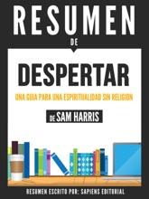 Despertar: Una Guia Para Espiritualidad Sin Religion (Waking Up): Resumen Del Libro De Sam Harris