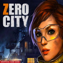 Zero City: Zombie Shelter Survival - The Complete Guide - Walkthrough - Tips And Tricks