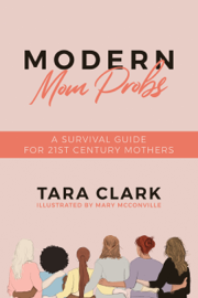 Modern Mom Probs: A Survival Guide for 21st Century Mothers