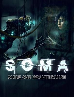 SOMA Guide and Walkthrough