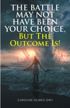 The Battle May Not Have Been Your Choice, But The Outcome Is!