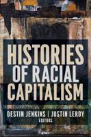 Justin LeRoy & Destin Jenkins - Histories of Racial Capitalism artwork