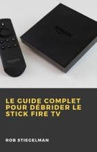 Le Guide Complet Pour Débrider Le Stick Fire TV