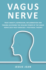 Vagus Nerve Treat Anxiety Depression Inflammation And Trauma Accessing The Healing Power Of The Vagus Nerve Self Help Exercises Polyvagal Theory