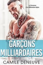 Le Club des Mauvais Garçons Milliardaires: Une Romance de Milliardaire Bad Boy