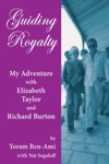 Guiding Royalty My Adventure With Elizabeth Taylor And Richard Burton