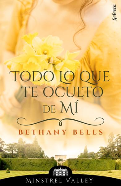Todo lo que te oculto de mí (Minstrel Valley 15) by Bethany Bells