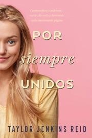 Por siempre, unidos - Taylor Jenkins Reid by  Taylor Jenkins Reid PDF Download