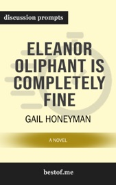 Eleanor Oliphant Is Completely Fine: A Novel by Gail Honeyman (Discussion Prompts) PDF Download