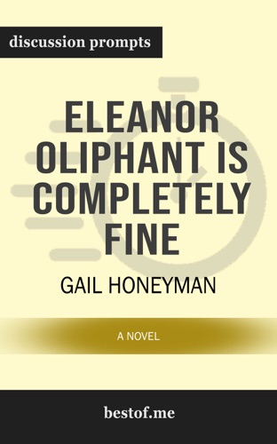 bestof.me - Eleanor Oliphant Is Completely Fine: A Novel by Gail Honeyman (Discussion Prompts)