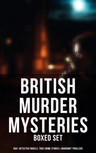 British Murder Mysteries - Boxed Set (560+ Detective Novels, True Crime Stories & Whodunit Thrillers) Book Cover