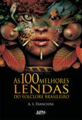 As 100 Melhores Lendas do Folclore Brasileiro Book Cover