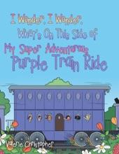 "I Wonder, I Wonder, What's On This Side of My ""Super"" Adventurous Purple Train Ride"