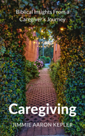 Caregiving: Biblical Insights From a Caregiver's Journey