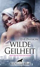 Wilde Geilheit / Erotische Geschichten