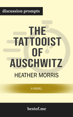 The Tattooist of Auschwitz: A Novel by Heather Morris (Discussion Prompts) - Heather Morris book