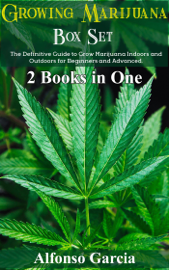Growing Marijuana Box Set: The Definitive Guide to Grow Marijuana Indoors and Outdoors for Beginners and Advanced
