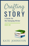 Crafting Story - A Guide for the Emerging Writer