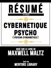 Resume Etendu: Cybernetique Psycho (Psycho Cybernetics) - Base Sur Le Livre De Maxwell Maltz