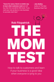 The Mom Test: How to Talk to Customers & Learn if Your Business is a Good Idea When Everyone is Lying to You Book Cover