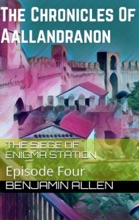 The Chronicles of Aallandranon: Episode Four - The Siege Of Enigma Station