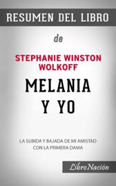 """Melania y Yo """"Melania and Me"""": La Subida y bajada de mi amistad con la Primera Dama – Resumen del Libro de Stephanie Winston Wolkoff"""