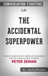 The Accidental Superpower The Next Generation Of American Preeminence And The Coming Global Disorder By Peter Zeihan Conversation Starters