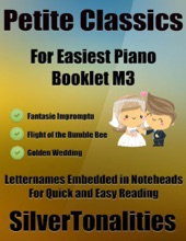 Petite Classics For Easiest Piano Booklet M3 – Fantasie Impromptu Flight Of The Bumble Bee Golden Wedding Letter Names Embedded In Noteheads For Quick And Easy Reading